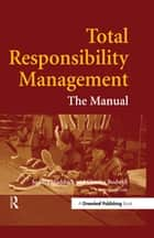 Total Responsibility Management - The Manual eBook by Sandra Waddock, Charles Bodwell