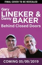 Behind Closed Doors ebook by Gary Lineker, Danny Baker
