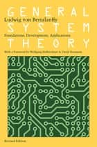 General System Theory: Foundations, Development, Applications ebook by Ludwig von Bertalanffy, Wolfgang Hofkirchner, David Rousseau