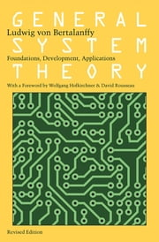 General System Theory: Foundations, Development, Applications ebook by Ludwig von Bertalanffy,Wolfgang Hofkirchner,David Rousseau