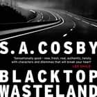 Blacktop Wasteland - one of the most thrilling and acclaimed crime novels of the year audiobook by S. A. Cosby