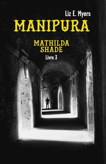 Manipura - Mathilda Shade - Livre 3 eBook by Liz E. Myers