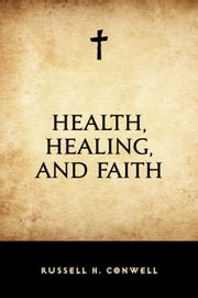 Health, Healing, and Faith ebook by Russell H. Conwell
