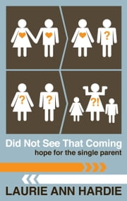 Did Not See That Coming - Hope for the Single Parent ebook by Laurie Ann Hardie