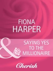 Saying Yes to the Millionaire (Mills & Boon Cherish) (A Bride for All Seasons, Book 2) ebook by Fiona Harper