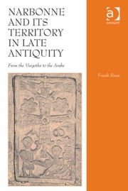 Narbonne and its Territory in Late Antiquity - From the Visigoths to the Arabs ebook by Mr Frank Riess