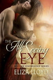 The All-Seeing Eye - Body of Knowledge, #2 ebook by Eliza Lloyd