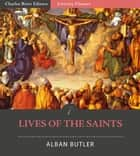 Lives of the Saints (Illustrated Edition) ebook by Alban Butler