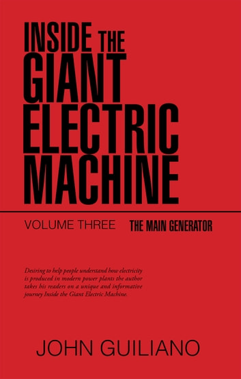 Inside the Giant Electric Machine - The Main Generator ebook by John Guiliano