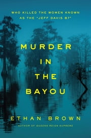 "Murder in the Bayou - Who Killed the Women Known as the ""Jeff Davis 8?"" ebook by Ethan Brown"