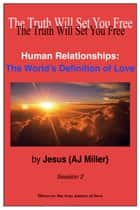 Human Relationships: The World's Definition of Love Session 2 ebook by Jesus (AJ Miller)
