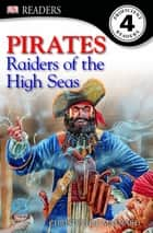Pirates! Raiders Of The High Seas ebook by Christopher Maynard, Harriet Griffey, DK