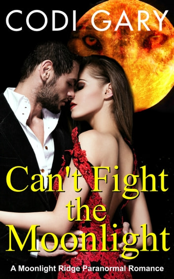 Can't Fight the Moonlight ebook by Codi Gary