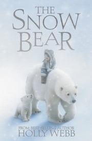 The Snow Bear ebook by Holly Webb