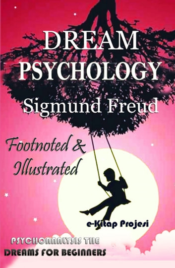 Dream Psychology - Psychoanalysis the Dreams for Beginners ebook by Sigmund Freud