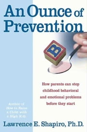 An Ounce of Prevention - How to Know When Your Children Will Outg ebook by Dr. Lawrence E. Shapiro, PhD