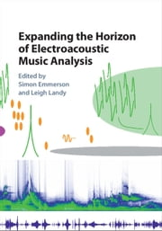 Expanding the Horizon of Electroacoustic Music Analysis ebook by Simon Emmerson,Leigh Landy