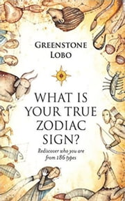 What is Your True Zodiac Sign? ebook by Greenstone  Lobo