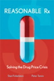 Reasonable Rx - Solving the Drug Price Crisis ebook by Stan Finkelstein, Peter Temin