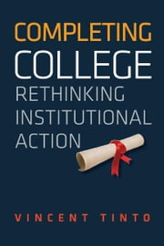 Completing College - Rethinking Institutional Action ebook by Vincent Tinto