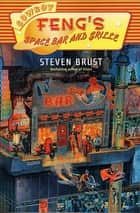 Cowboy Feng's Space Bar and Grille ebook by Steven Brust