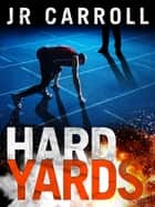 Hard Yards ebook by JR Carroll