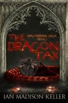 The Dragon Tax - Dragonsbane Saga, #1 ebook by Ian Madison Keller