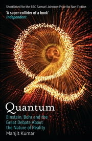 Quantum - Einstein, Bohr and the Great Debate About the Nature of Reality ebook by Manjit Kumar