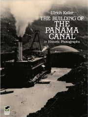 The Building of the Panama Canal in Historic Photographs ebook by Ulrich Keller