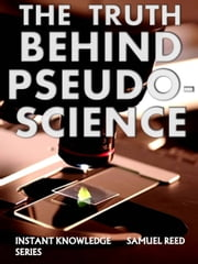The Truth Behind Pseudoscience ebook by Samuel Reed