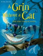 A Grin Without a Cat ebook by Miles Kelly