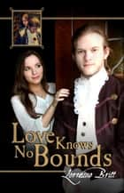 Love Knows No Bounds ebook by Lorraine Britt, Jennifer Tanner