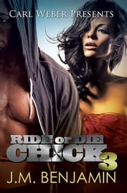 Carl Weber Presents Ride or Die Chick 3 ebook by J.M. Benjamin