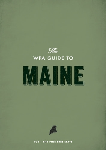The WPA Guide to Maine - The Pine Tree State ebook by Federal Writers' Project