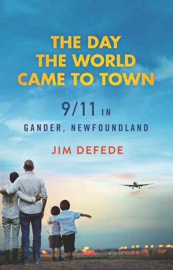 The Day the World Came to Town - 9/11 in Gander, Newfoundland ebook by Jim DeFede
