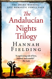 The Andalucian Nights Trilogy - The Award-winning, Epic, Romantic Family Saga ebook by Hannah Fielding