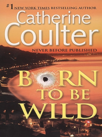 Born To Be Wild Ebook By Catherine Coulter 9781101214978 Rakuten
