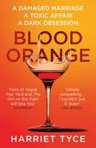 Blood Orange - The gripping, bestselling Richard & Judy book club thriller ebook by Harriet Tyce