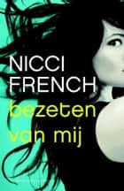 Bezeten van mij ebook by Nicci French, Molly van Gelder, Gideon den Tex