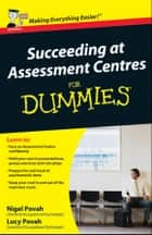 Succeeding at Assessment Centres For Dummies ebook by Lucy Povah,Nigel  Povah
