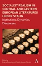 Socialist Realism in Central and Eastern European Literatures under Stalin - Institutions, Dynamics, Discourses ebook by Evgeny Dobrenko, Natalia Jonsson-Skradol