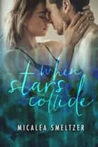 When Stars Collide ebook by Micalea Smeltzer