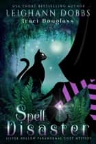 Spell Disaster ebook by Leighann Dobbs, Traci Douglass