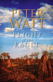 Flight of the Eagle: The Frontier Series 3 ebook by Peter Watt