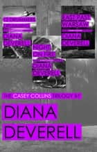 The Casey Collins Trilogy - 12 Drummers Drumming * Night on Fire * East Past Warsaw ebook by Diana Deverell