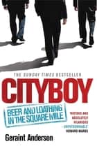Cityboy: Beer and Loathing in the Square Mile ebook by Geraint Anderson