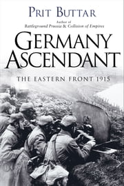 Germany Ascendant - The Eastern Front 1915 ebook by Prit Buttar