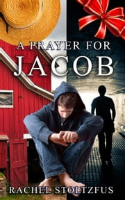 A Lancaster Amish Prayer for Jacob - A Home for Jacob, #2 ebook by Rachel Stoltzfus