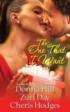 The One That I Want ebook by Donna Hill, Zuri Day, Cheris Hodges
