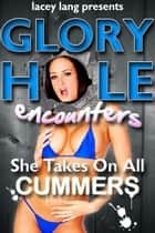 Glory Hole Encounters: She Takes On All Cummers ebook by Lacey Lang